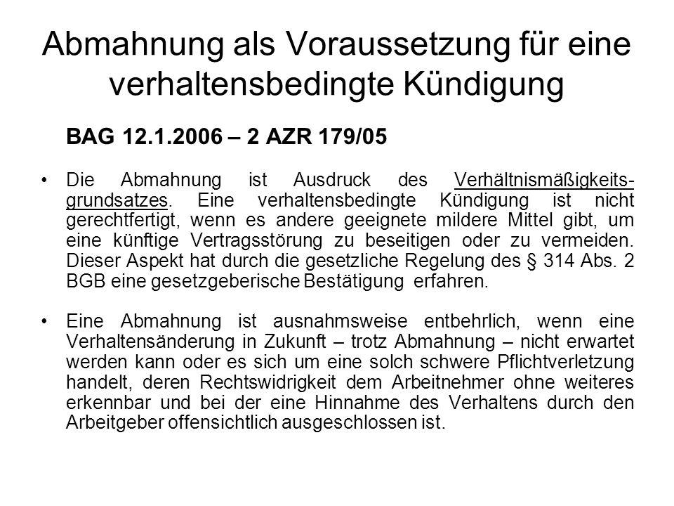 Abmahnung als Voraussetzung für eine verhaltensbedingte Kündigung BAG 12.1.2006 – 2 AZR 179/05 Die Abmahnung ist Ausdruck des Verhältnismäßigkeits- grundsatzes.