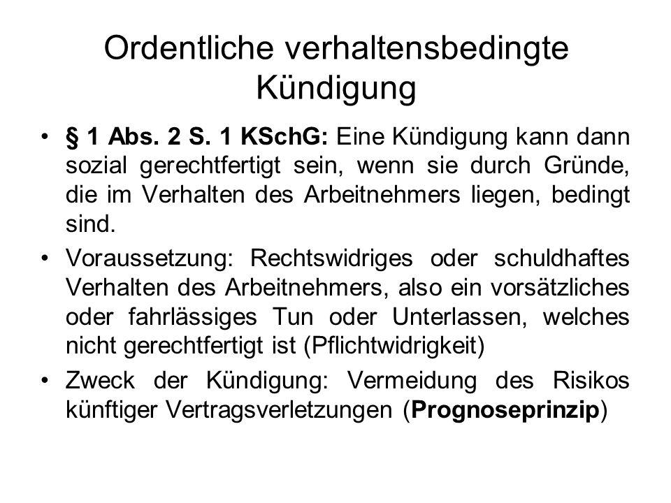 Ordentliche verhaltensbedingte Kündigung § 1 Abs. 2 S. 1 KSchG: Eine Kündigung kann dann sozial gerechtfertigt sein, wenn sie durch Gründe, die im Ver