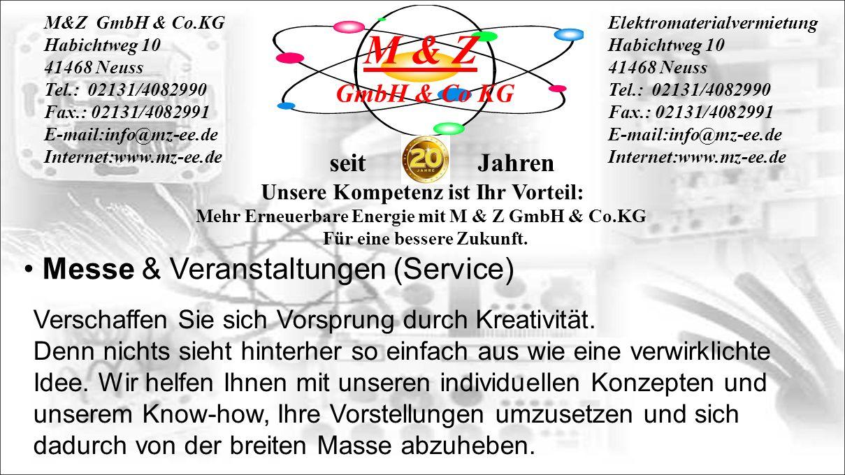 M & Z GmbH & Co KG M&Z GmbH & Co.KG Habichtweg 10 41468 Neuss Tel.: 02131/4082990 Fax.: 02131/4082991 E-mail:info@mz-ee.de Internet:www.mz-ee.de Elektromaterialvermietung Habichtweg 10 41468 Neuss Tel.: 02131/4082990 Fax.: 02131/4082991 E-mail:info@mz-ee.de Internet:www.mz-ee.de seit Jahren Mehr Erneuerbare Energie mit M & Z GmbH & Co.KG Für eine bessere Zukunft.