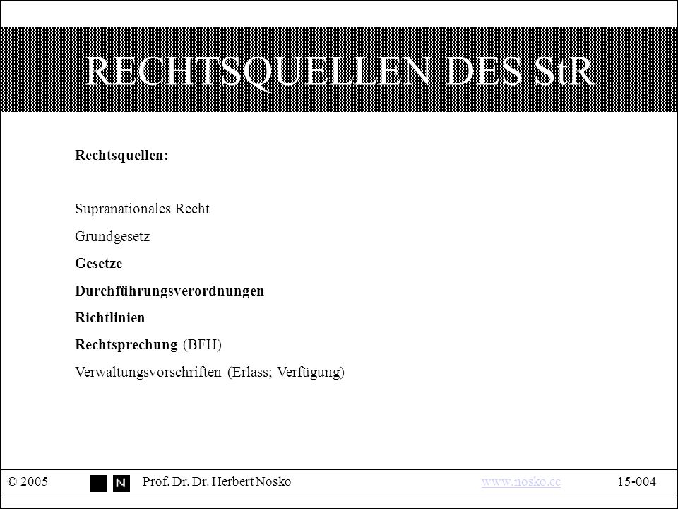 RECHTSQUELLEN DES StR © 2005Prof.Dr. Dr.