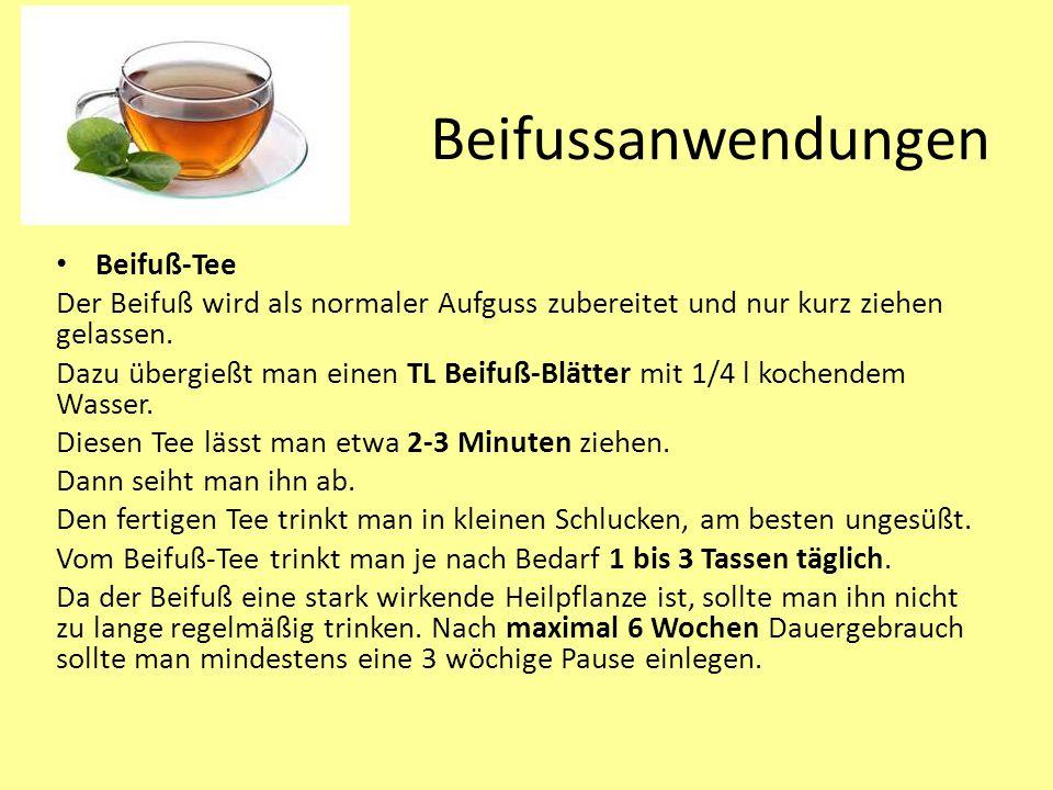 Beifussanwendungen Beifuß-Tee Der Beifuß wird als normaler Aufguss zubereitet und nur kurz ziehen gelassen.