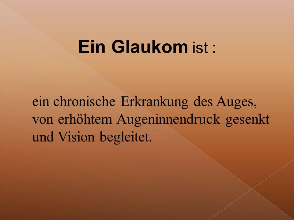 ein chronische Erkrankung des Auges, von erhöhtem Augeninnendruck gesenkt und Vision begleitet.