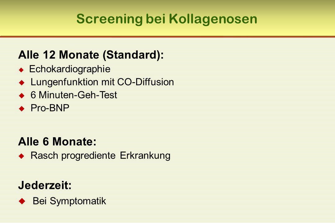 Screening bei Kollagenosen Alle 12 Monate (Standard):  Echokardiographie  Lungenfunktion mit CO-Diffusion  6 Minuten-Geh-Test  Pro-BNP Alle 6 Monate:  Rasch progrediente Erkrankung Jederzeit:  Bei Symptomatik