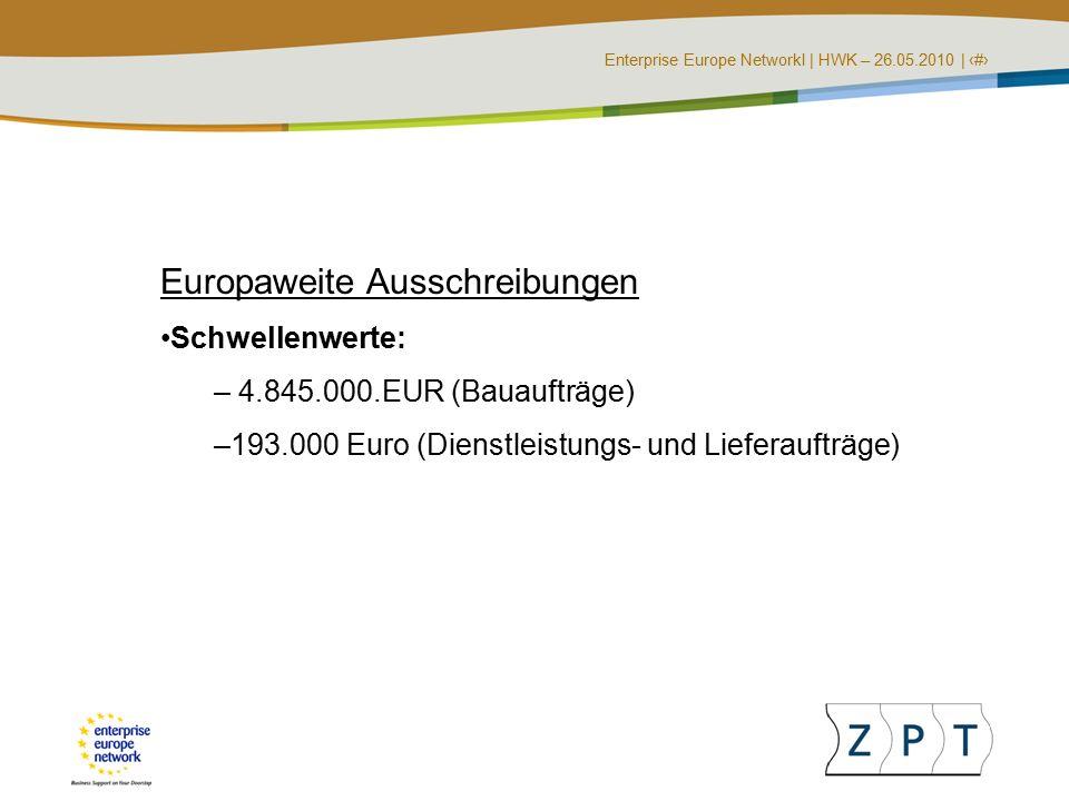 Enterprise Europe NetworkI | HWK – 26.05.2010 | ‹#› Europaweite Ausschreibungen Schwellenwerte: – 4.845.000.EUR (Bauaufträge) –193.000 Euro (Dienstleistungs- und Lieferaufträge)