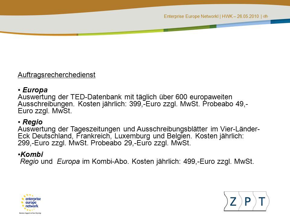 Enterprise Europe NetworkI | HWK – 26.05.2010 | ‹#› Auftragsrecherchedienst Europa Auswertung der TED-Datenbank mit täglich über 600 europaweiten Ausschreibungen.
