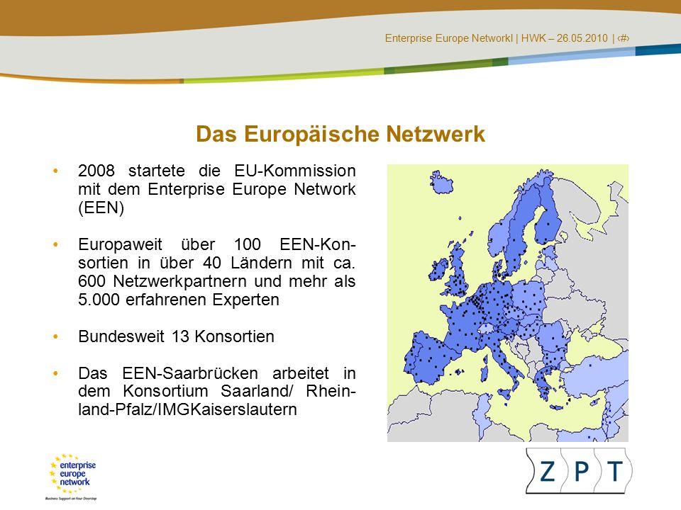 Enterprise Europe NetworkI | HWK – 26.05.2010 | ‹#› Das Europäische Netzwerk 2008 startete die EU-Kommission mit dem Enterprise Europe Network (EEN) Europaweit über 100 EEN-Kon- sortien in über 40 Ländern mit ca.