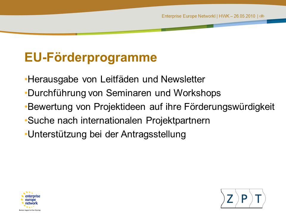 Enterprise Europe NetworkI | HWK – 26.05.2010 | ‹#› EU-Förderprogramme Herausgabe von Leitfäden und Newsletter Durchführung von Seminaren und Workshops Bewertung von Projektideen auf ihre Förderungswürdigkeit Suche nach internationalen Projektpartnern Unterstützung bei der Antragsstellung