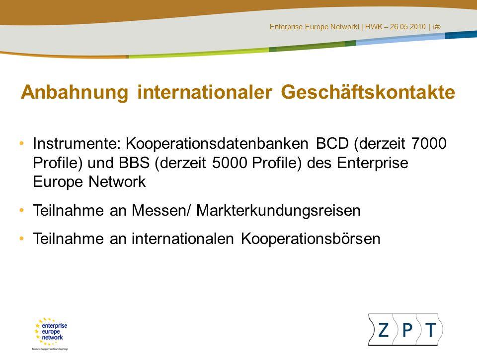 Enterprise Europe NetworkI | HWK – 26.05.2010 | ‹#› Anbahnung internationaler Geschäftskontakte Instrumente: Kooperationsdatenbanken BCD (derzeit 7000 Profile) und BBS (derzeit 5000 Profile) des Enterprise Europe Network Teilnahme an Messen/ Markterkundungsreisen Teilnahme an internationalen Kooperationsbörsen