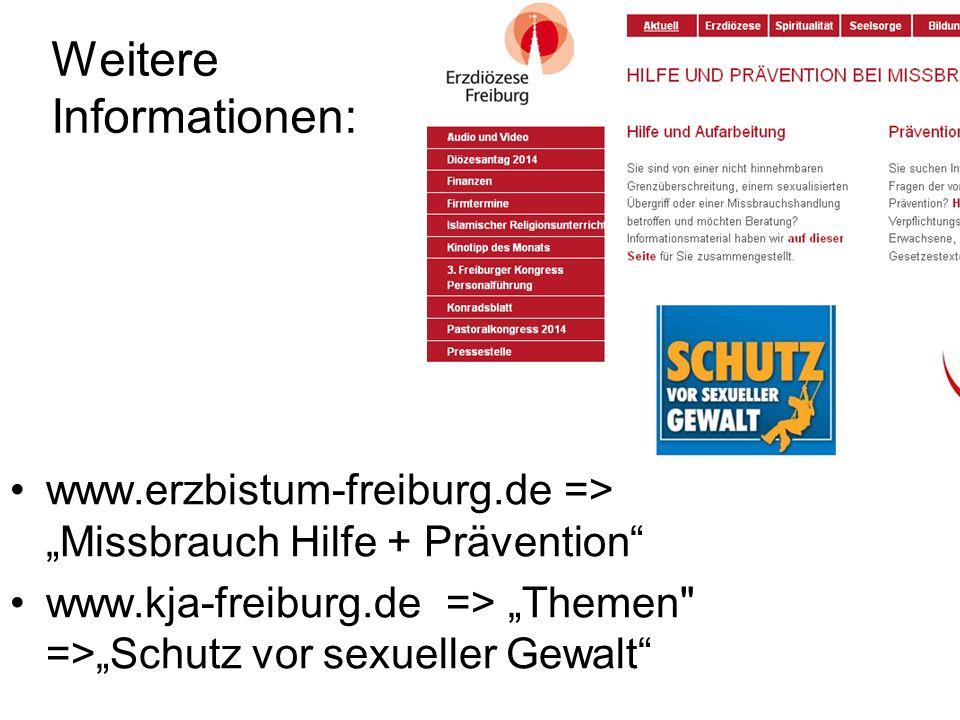 """Weitere Informationen: www.erzbistum-freiburg.de => """"Missbrauch Hilfe + Prävention www.kja-freiburg.de => """"Themen =>""""Schutz vor sexueller Gewalt"""