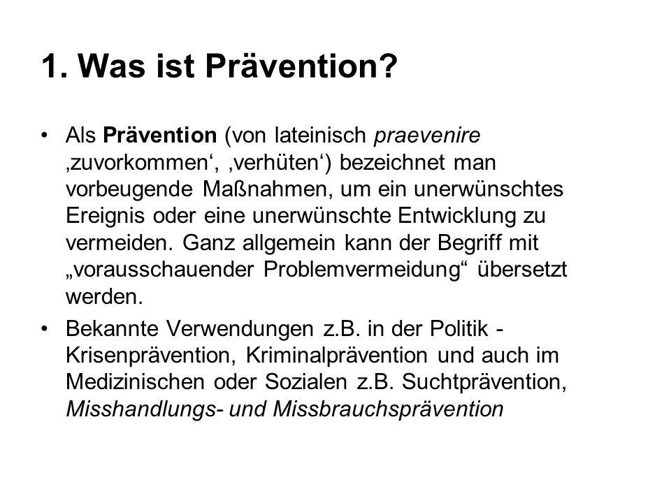 1. Was ist Prävention? Als Prävention (von lateinisch praevenire 'zuvorkommen', 'verhüten') bezeichnet man vorbeugende Maßnahmen, um ein unerwünschtes
