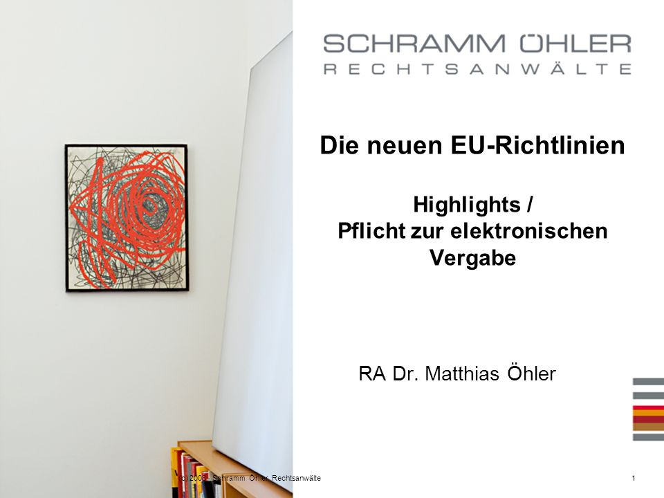 (c) 2008 - Schramm Öhler Rechtsanwälte1 Die neuen EU-Richtlinien Highlights / Pflicht zur elektronischen Vergabe RA Dr.