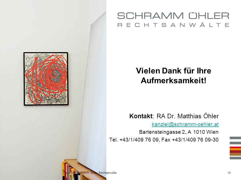 (c) 2008 - Schramm Öhler Rechtsanwälte10 Vielen Dank für Ihre Aufmerksamkeit.