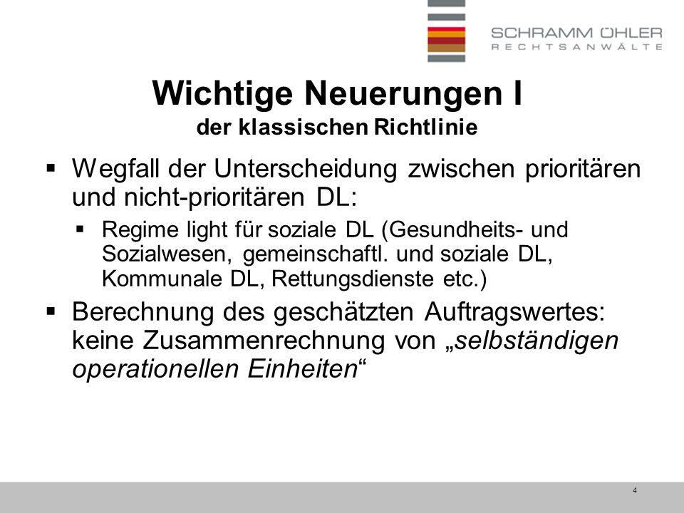 4 Wichtige Neuerungen I der klassischen Richtlinie  Wegfall der Unterscheidung zwischen prioritären und nicht-prioritären DL:  Regime light für soziale DL (Gesundheits- und Sozialwesen, gemeinschaftl.