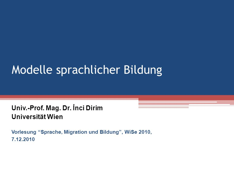 Modelle sprachlicher Bildung Univ.-Prof. Mag. Dr.