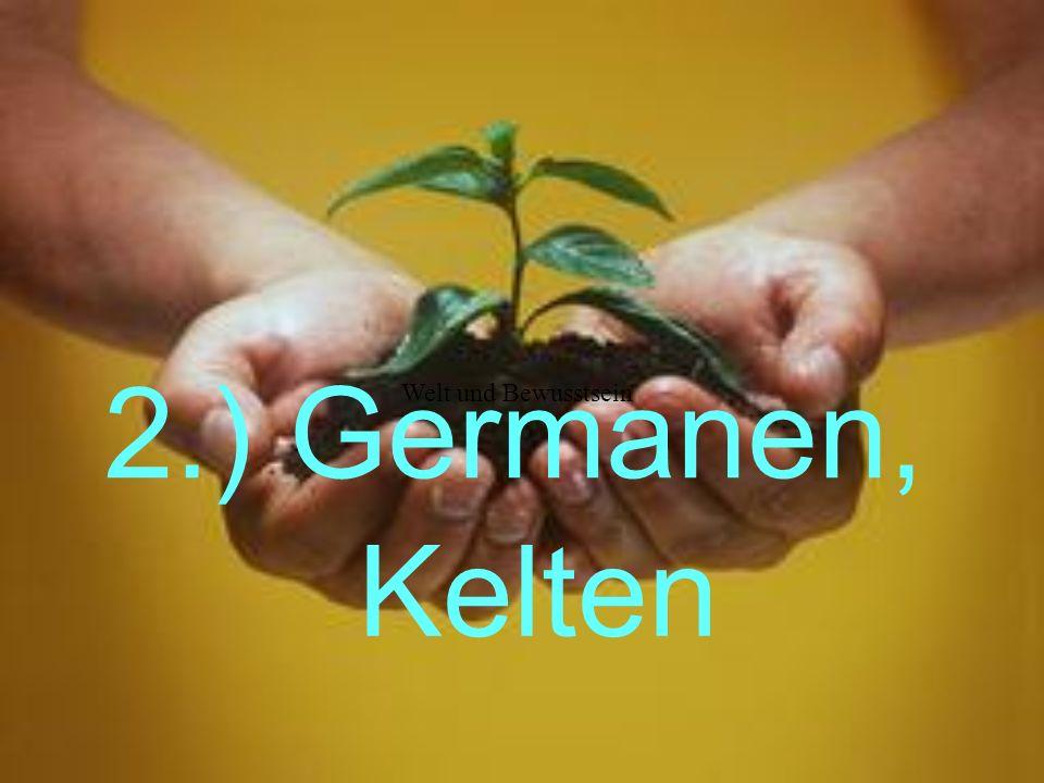 2.) Germanen, Kelten Welt und Bewusstsein