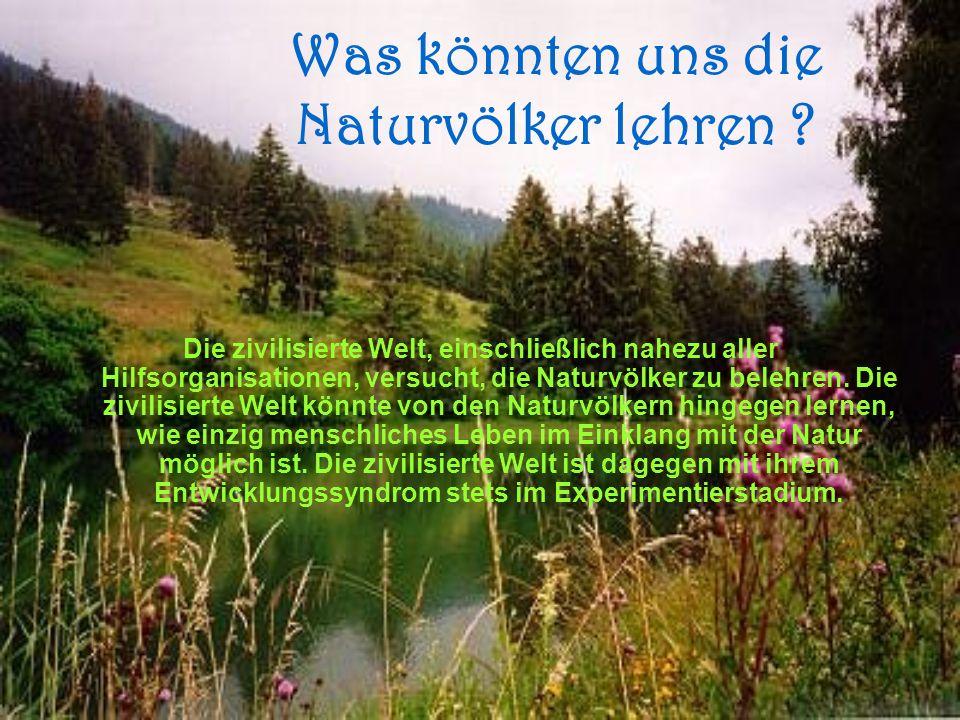 Was könnten uns die Naturvölker lehren .