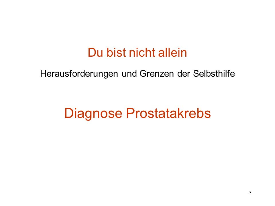 3 Du bist nicht allein Herausforderungen und Grenzen der Selbsthilfe Diagnose Prostatakrebs