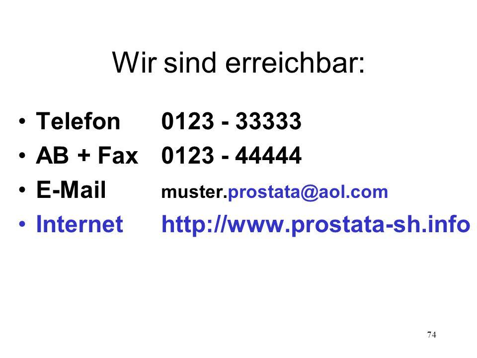 74 Wir sind erreichbar: Telefon0123 - 33333 AB + Fax0123 - 44444 E-Mail muster.prostata@aol.com Internethttp://www.prostata-sh.info