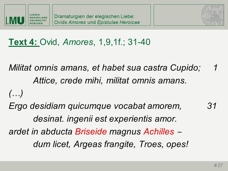 Dramaturgien der elegischen Liebe: Ovids Amores und Epistulae Heroicae Text 4: Ovid, Amores, 1,9,1f.; 31-40 Militat omnis amans, et habet sua castra Cupido; 1 Attice, crede mihi, militat omnis amans.