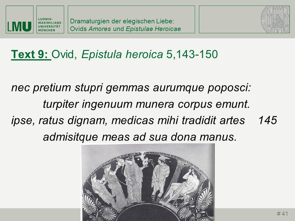 Dramaturgien der elegischen Liebe: Ovids Amores und Epistulae Heroicae Text 9: Ovid, Epistula heroica 5,143-150 nec pretium stupri gemmas aurumque poposci: turpiter ingenuum munera corpus emunt.