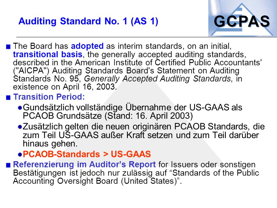 Auditing Standard No. 1 (AS 1) The Board has adopted as interim standards, on an initial, transitional basis, the generally accepted auditing standard