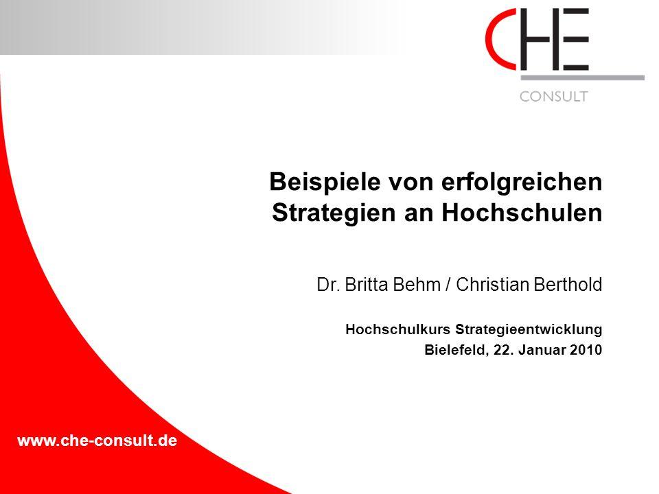 www.che-consult.de Dr. Britta Behm / Christian Berthold Hochschulkurs Strategieentwicklung Bielefeld, 22. Januar 2010 Beispiele von erfolgreichen Stra