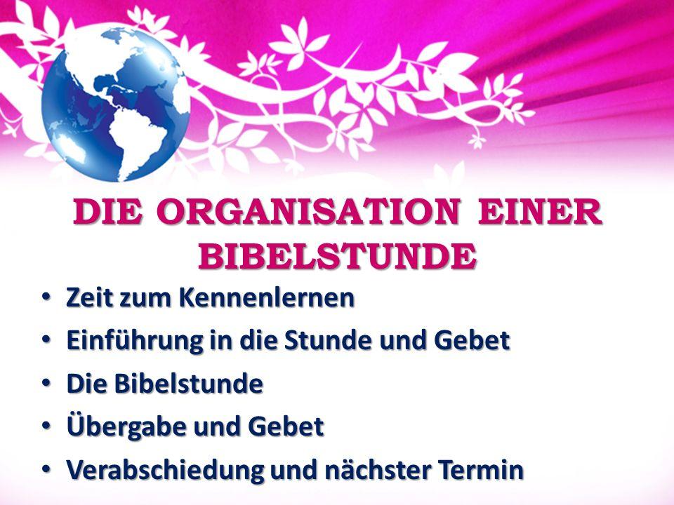 DIE ORGANISATION EINER BIBELSTUNDE Zeit zum Kennenlernen Zeit zum Kennenlernen Einführung in die Stunde und Gebet Einführung in die Stunde und Gebet D