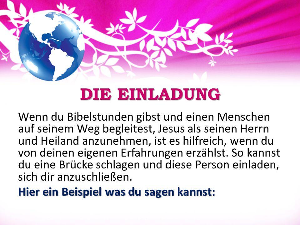 DIE EINLADUNG DIE EINLADUNG Wenn du Bibelstunden gibst und einen Menschen auf seinem Weg begleitest, Jesus als seinen Herrn und Heiland anzunehmen, is