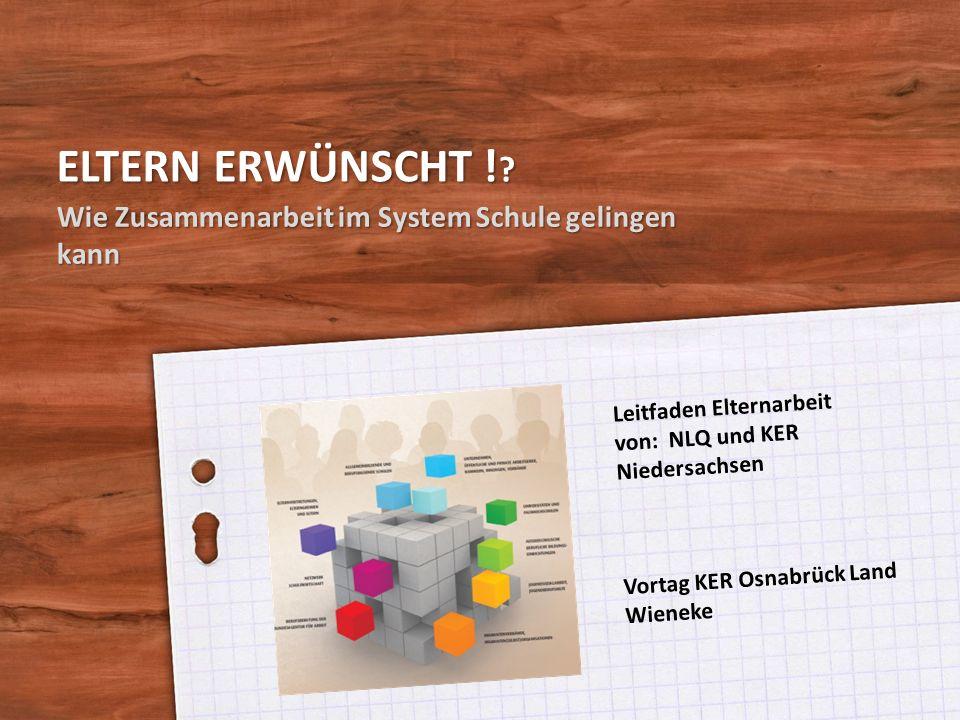 ELTERN ERWÜNSCHT ! ? Wie Zusammenarbeit im System Schule gelingen kann Leitfaden Elternarbeit von: NLQ und KER Niedersachsen Vortag KER Osnabrück Land