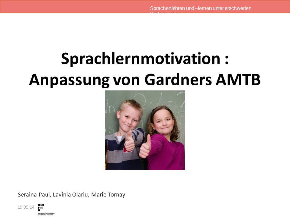 Sprachenlehren und –lernen unter erschwerten Bedingungen 19.05.14 Seraina Paul, Lavinia Olariu, Marie Tornay Sprachlernmotivation : Anpassung von Gard