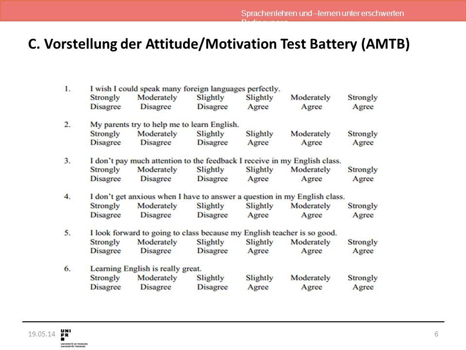 Sprachenlehren und –lernen unter erschwerten Bedingungen 19.05.14 C. Vorstellung der Attitude/Motivation Test Battery (AMTB) 6