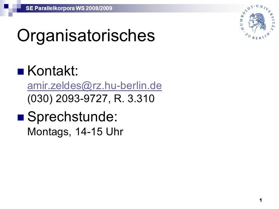 SE Parallelkorpora WS 2008/2009 1 Organisatorisches Kontakt: amir.zeldes@rz.hu-berlin.de (030) 2093-9727, R.
