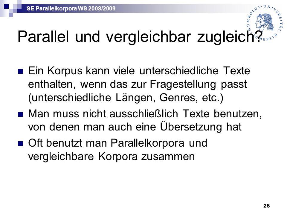 SE Parallelkorpora WS 2008/2009 25 Parallel und vergleichbar zugleich.