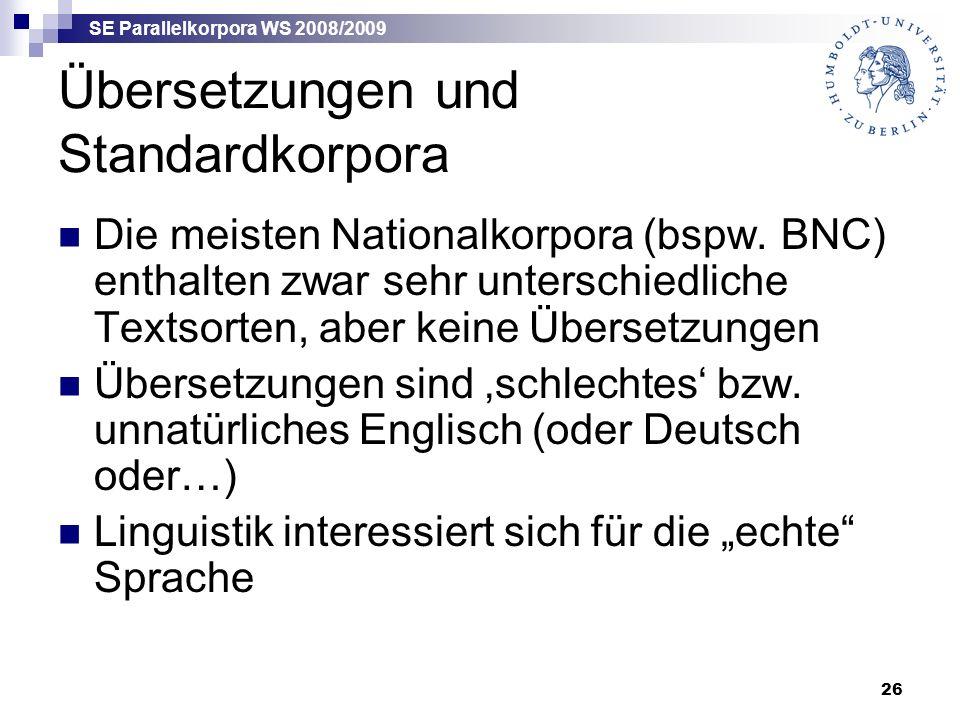 SE Parallelkorpora WS 2008/2009 26 Übersetzungen und Standardkorpora Die meisten Nationalkorpora (bspw.