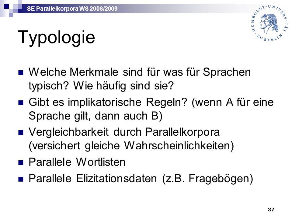 SE Parallelkorpora WS 2008/2009 37 Typologie Welche Merkmale sind für was für Sprachen typisch.