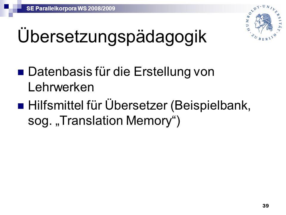 SE Parallelkorpora WS 2008/2009 39 Übersetzungspädagogik Datenbasis für die Erstellung von Lehrwerken Hilfsmittel für Übersetzer (Beispielbank, sog.