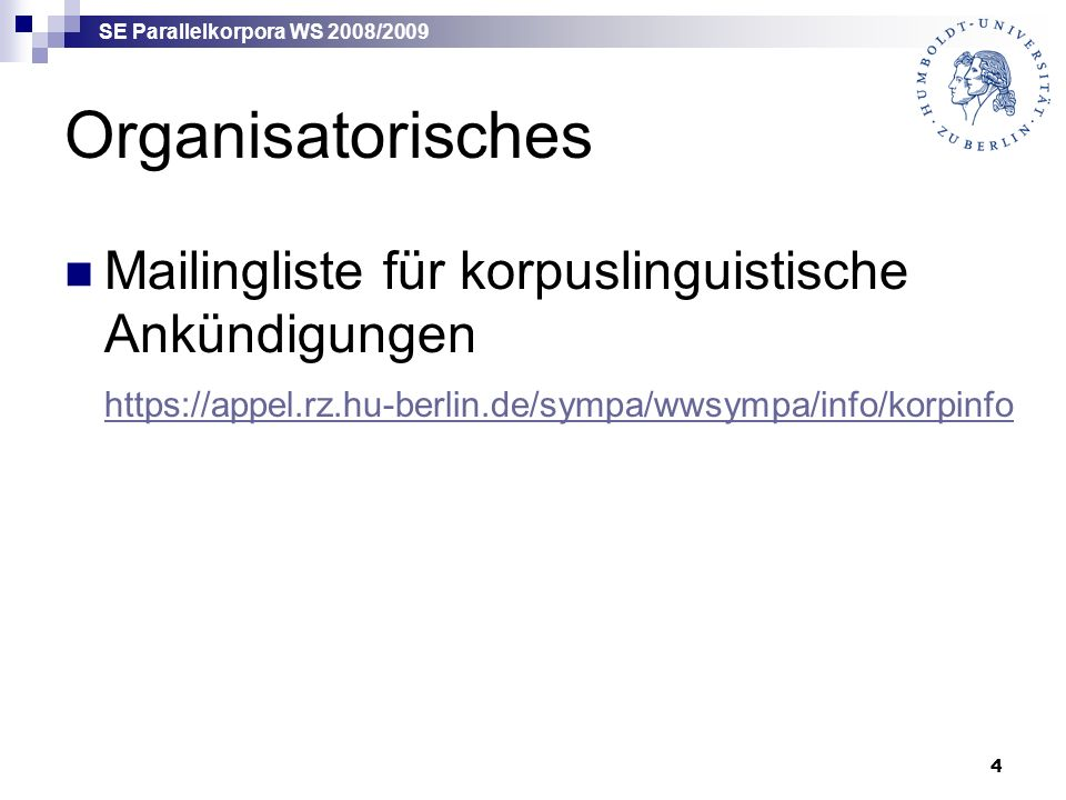 SE Parallelkorpora WS 2008/2009 4 Organisatorisches Mailingliste für korpuslinguistische Ankündigungen https://appel.rz.hu-berlin.de/sympa/wwsympa/info/korpinfo https://appel.rz.hu-berlin.de/sympa/wwsympa/info/korpinfo