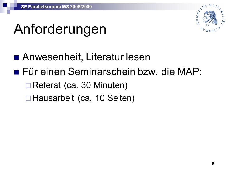 SE Parallelkorpora WS 2008/2009 5 Anforderungen Anwesenheit, Literatur lesen Für einen Seminarschein bzw.