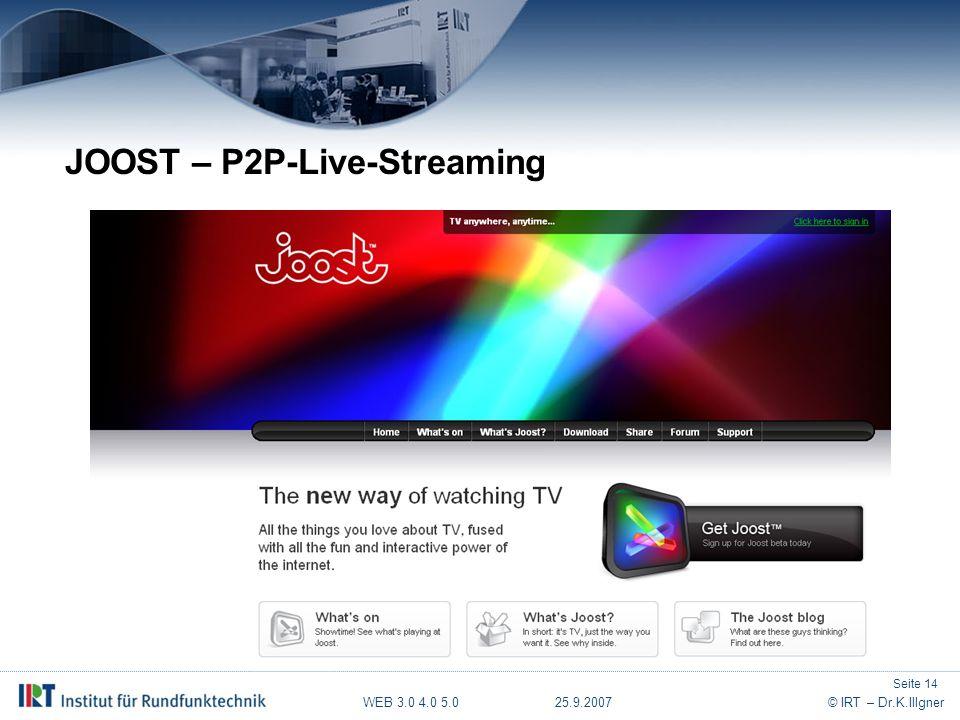 WEB 3.0 4.0 5.0 25.9.2007© IRT – Dr.K.Illgner JOOST – P2P-Live-Streaming Seite 14