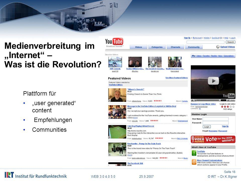 """WEB 3.0 4.0 5.0 25.9.2007© IRT – Dr.K.Illgner Plattform für """"user generated"""" content Empfehlungen Communities Medienverbreitung im """"Internet"""" – Was is"""