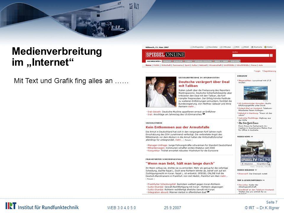"""WEB 3.0 4.0 5.0 25.9.2007© IRT – Dr.K.Illgner Medienverbreitung im """"Internet Mit Text und Grafik fing alles an …… Seite 7"""