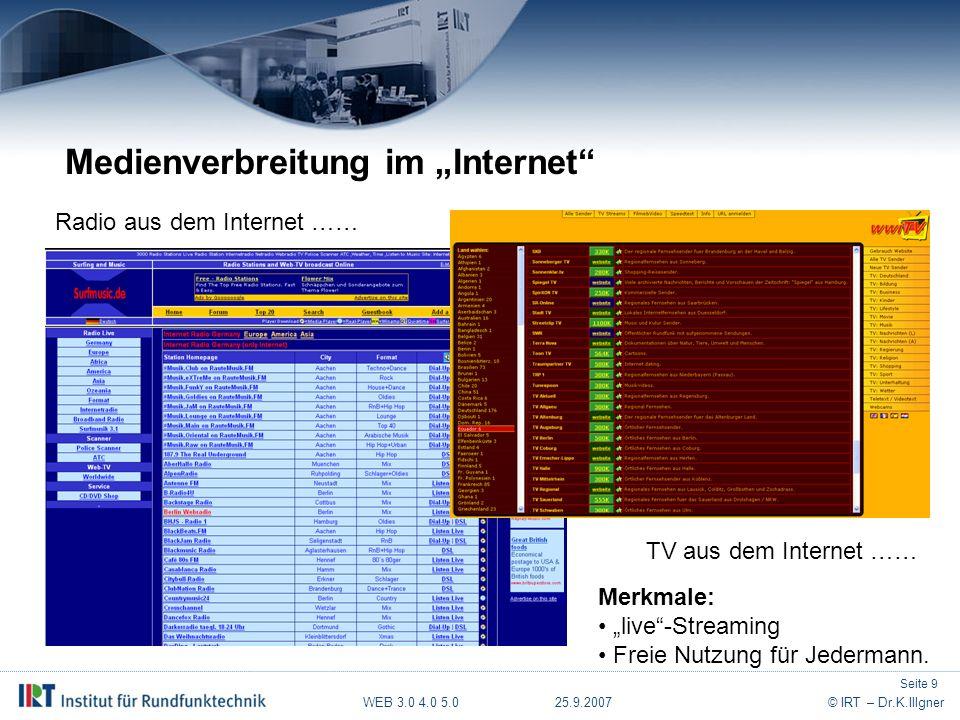 """WEB 3.0 4.0 5.0 25.9.2007© IRT – Dr.K.Illgner Medienverbreitung im """"Internet Radio aus dem Internet …… TV aus dem Internet …… Merkmale: """"live -Streaming Freie Nutzung für Jedermann."""
