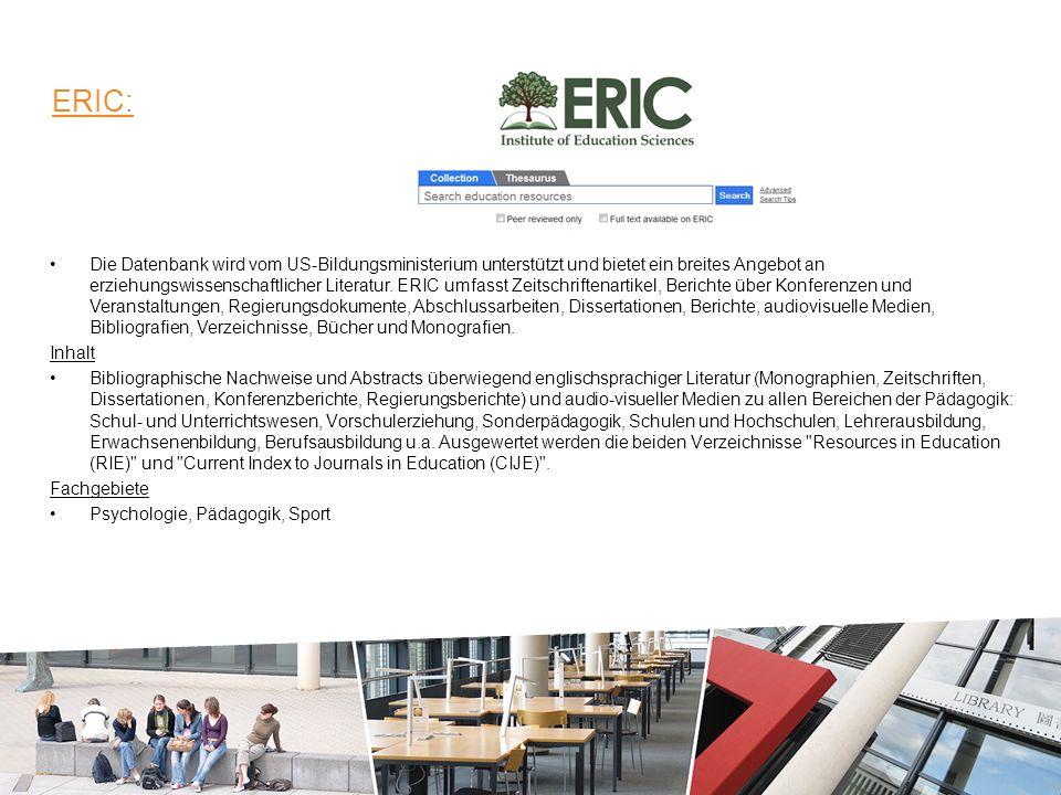 ERIC: Die Datenbank wird vom US-Bildungsministerium unterstützt und bietet ein breites Angebot an erziehungswissenschaftlicher Literatur.