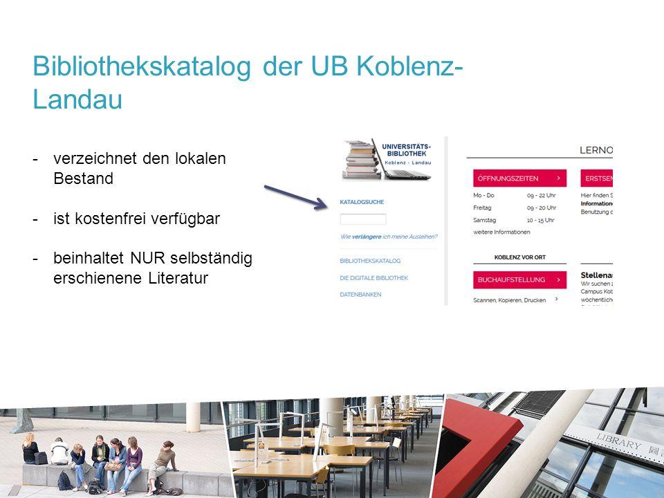 -verzeichnet den lokalen Bestand -ist kostenfrei verfügbar -beinhaltet NUR selbständig erschienene Literatur Bibliothekskatalog der UB Koblenz- Landau