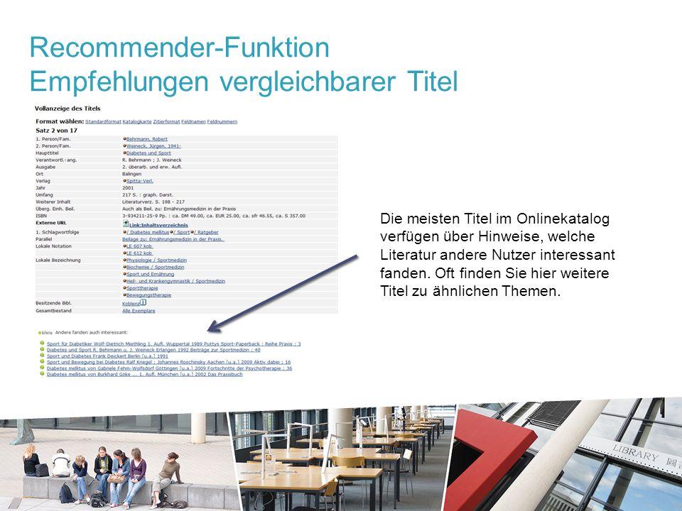 Recommender-Funktion Empfehlungen vergleichbarer Titel Die meisten Titel im Onlinekatalog verfügen über Hinweise, welche Literatur andere Nutzer interessant fanden.