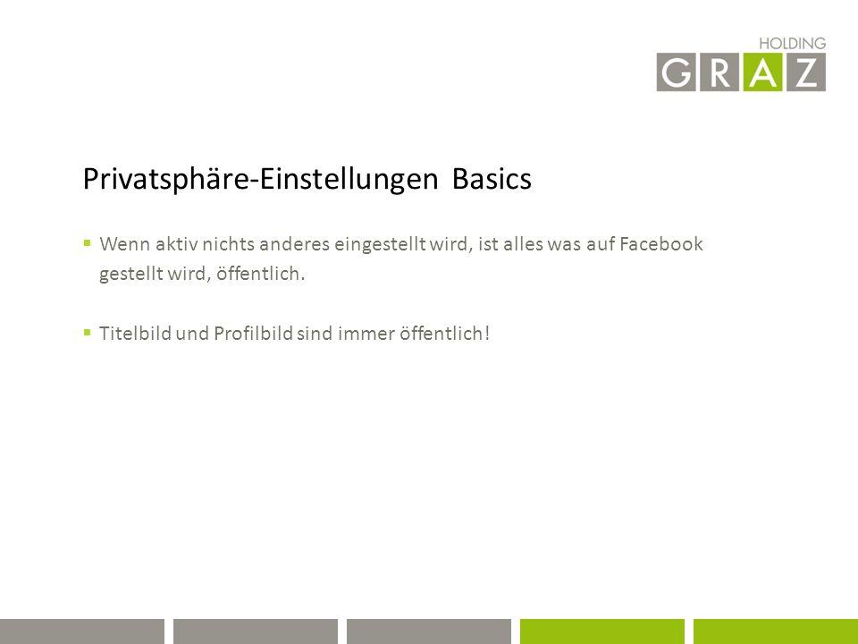 Privatsphäre-Einstellungen Basics  Wenn aktiv nichts anderes eingestellt wird, ist alles was auf Facebook gestellt wird, öffentlich.