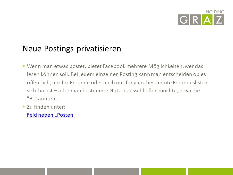 Neue Postings privatisieren  Wenn man etwas postet, bietet Facebook mehrere Möglichkeiten, wer das lesen können soll.