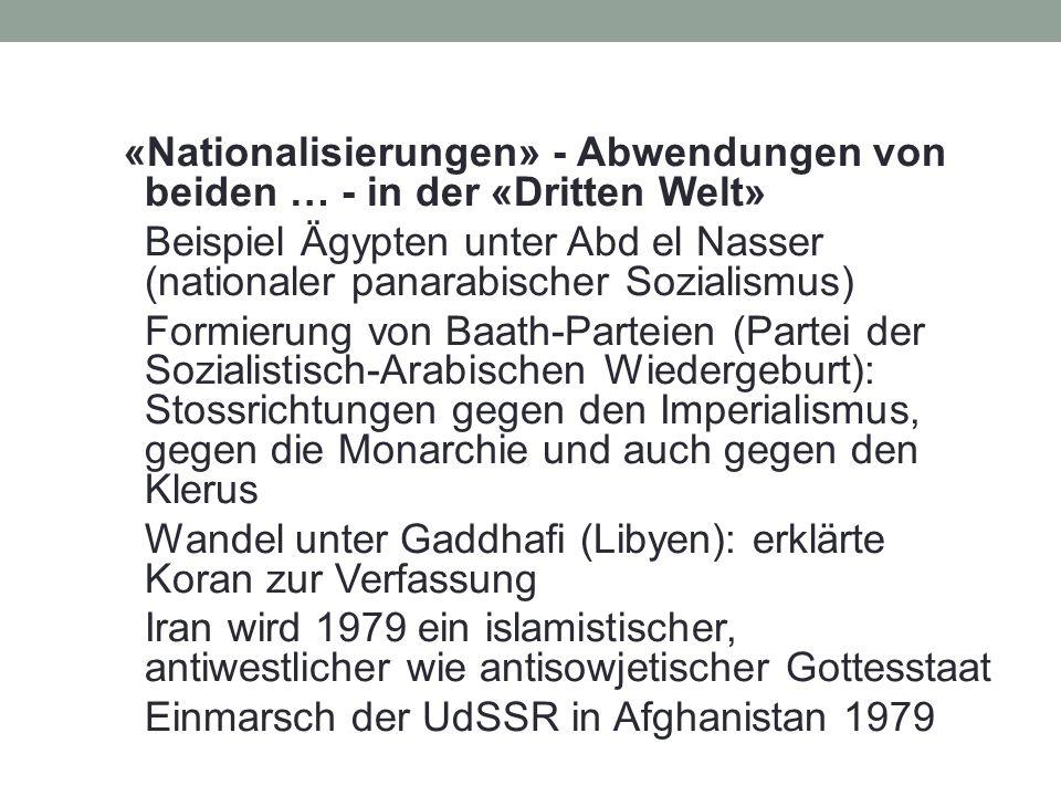 «Nationalisierungen» - Abwendungen von beiden … - in der «Dritten Welt» Beispiel Ägypten unter Abd el Nasser (nationaler panarabischer Sozialismus) Fo