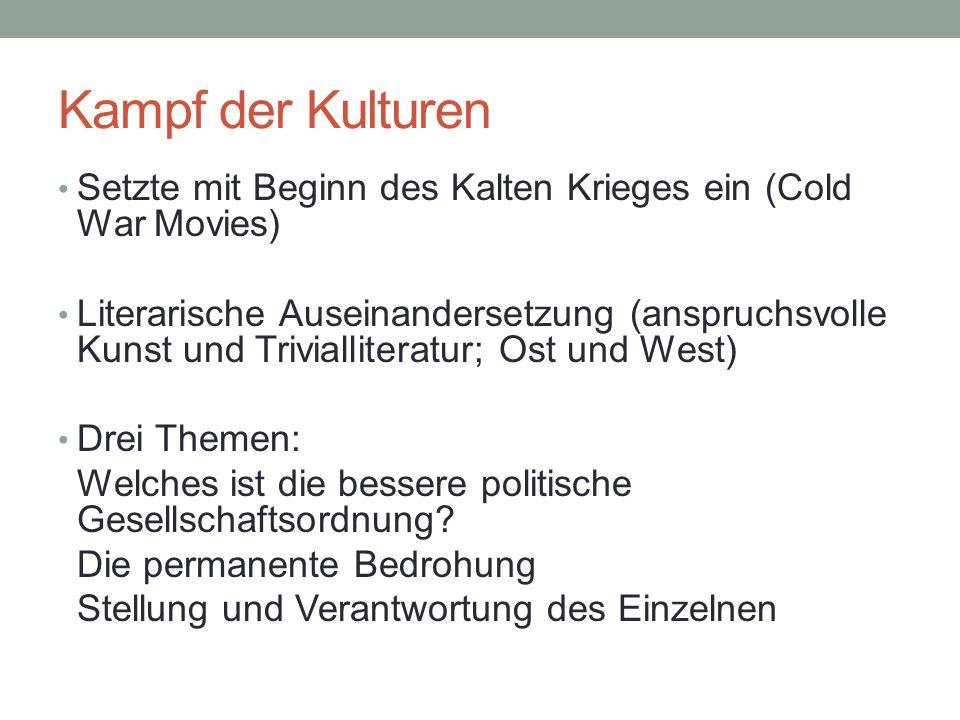 Kampf der Kulturen Setzte mit Beginn des Kalten Krieges ein (Cold War Movies) Literarische Auseinandersetzung (anspruchsvolle Kunst und Trivialliteratur; Ost und West) Drei Themen: Welches ist die bessere politische Gesellschaftsordnung.