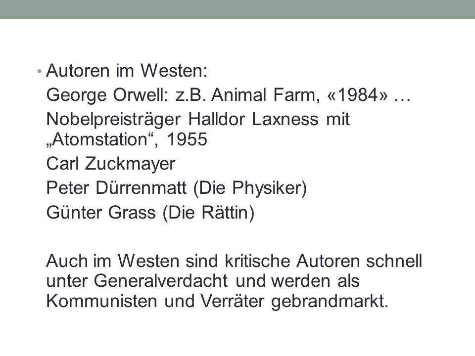 "Autoren im Westen: George Orwell: z.B. Animal Farm, «1984» … Nobelpreisträger Halldor Laxness mit ""Atomstation"", 1955 Carl Zuckmayer Peter Dürrenmatt"
